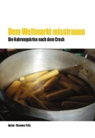 Cover: Dem Weltmarkt misstrauen. Die Nahrungskrise nach dem Crash.